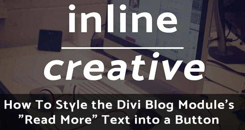 "How To Style the Divi Blog Module ""Read More"" Text into a Button"